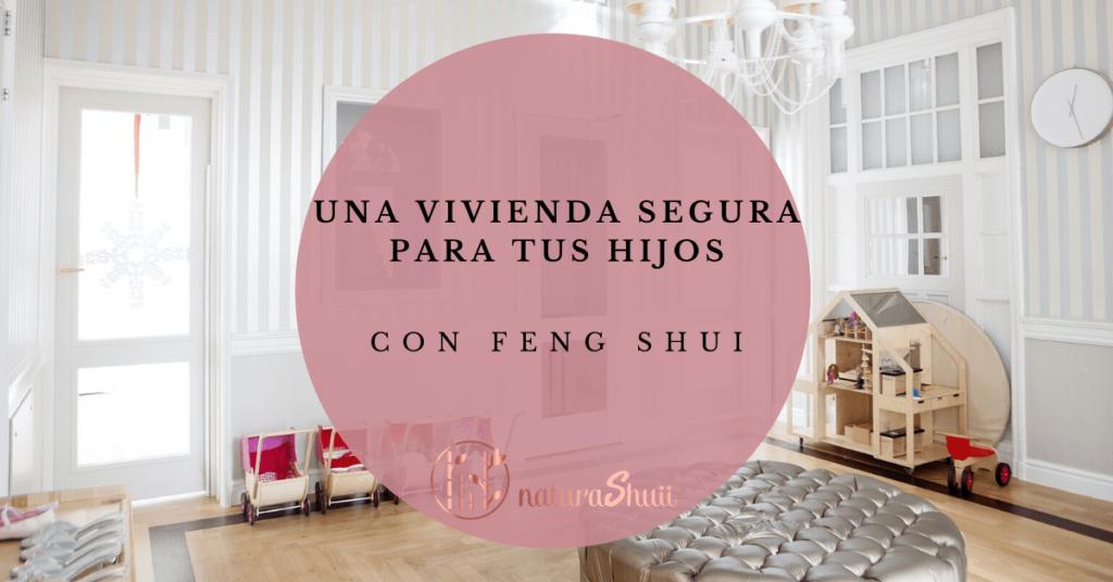 Una vivienda segura para tus hijos con Feng Shui