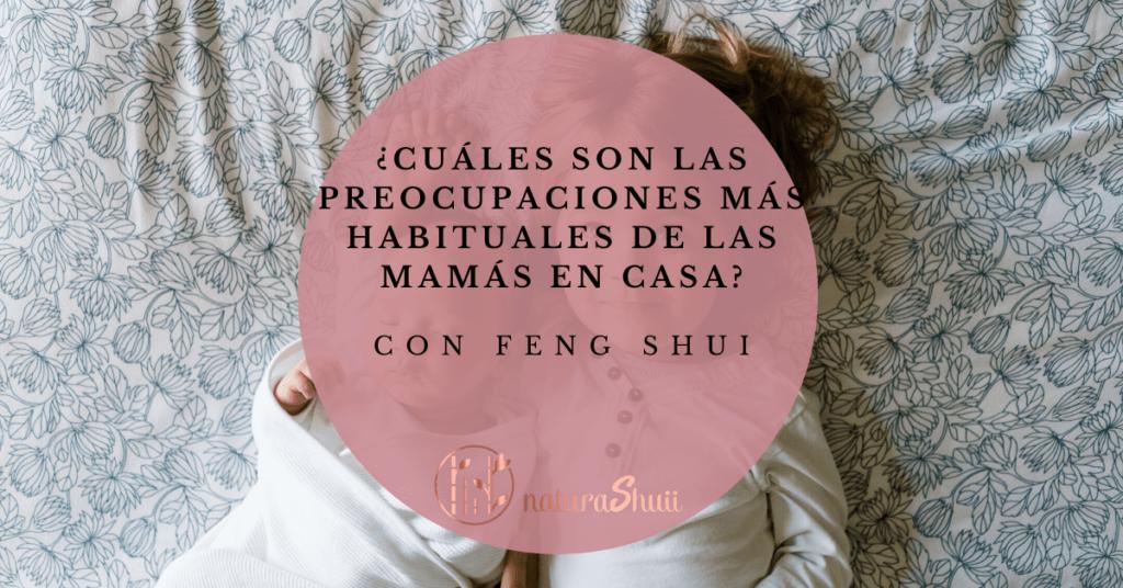 Preocupaciones madres hijos casa Feng shui