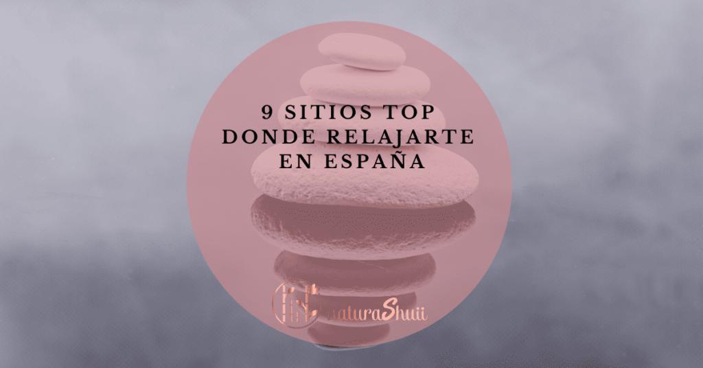 9 sitios top propuestas donde relajarte en España asequibles