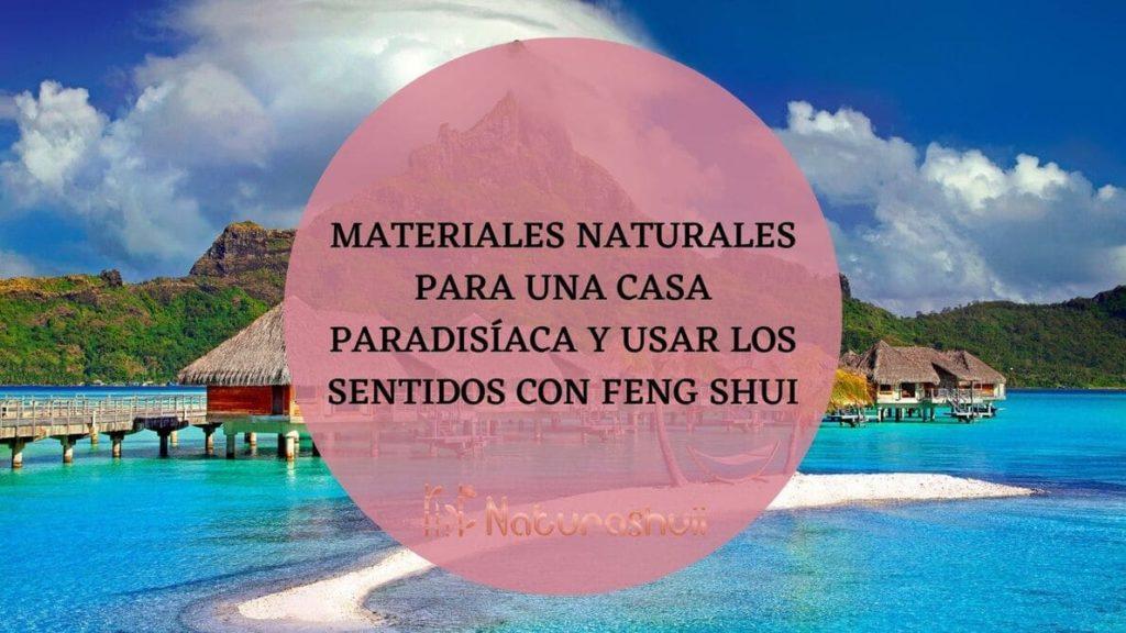 Materiales naturales para una casa paradisíaca y usar los sentidos con Feng Shui